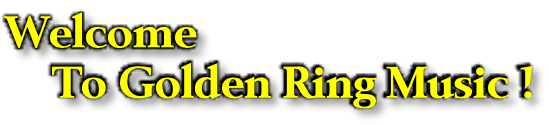 Welcome     To Golden Ring Music !